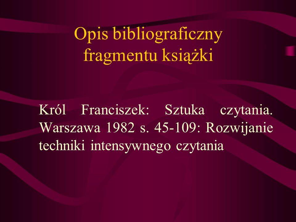 Opis bibliograficzny fragmentu książki Król Franciszek: Sztuka czytania. Warszawa 1982 s. 45-109: Rozwijanie techniki intensywnego czytania