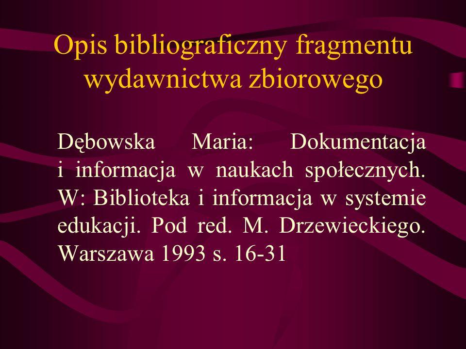 Opis bibliograficzny fragmentu wydawnictwa zbiorowego Dębowska Maria: Dokumentacja i informacja w naukach społecznych. W: Biblioteka i informacja w sy
