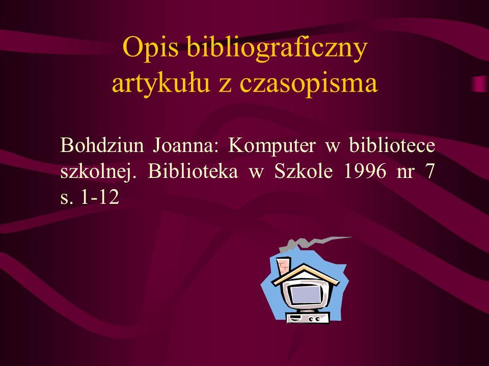 Opis bibliograficzny artykułu z czasopisma Bohdziun Joanna: Komputer w bibliotece szkolnej. Biblioteka w Szkole 1996 nr 7 s. 1-12
