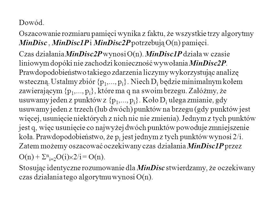 Dowód. Oszacowanie rozmiaru pamięci wynika z faktu, że wszystkie trzy algorytmy MinDisc, MinDisc1P i MinDisc2P potrzebują O(n) pamięci. Czas działania
