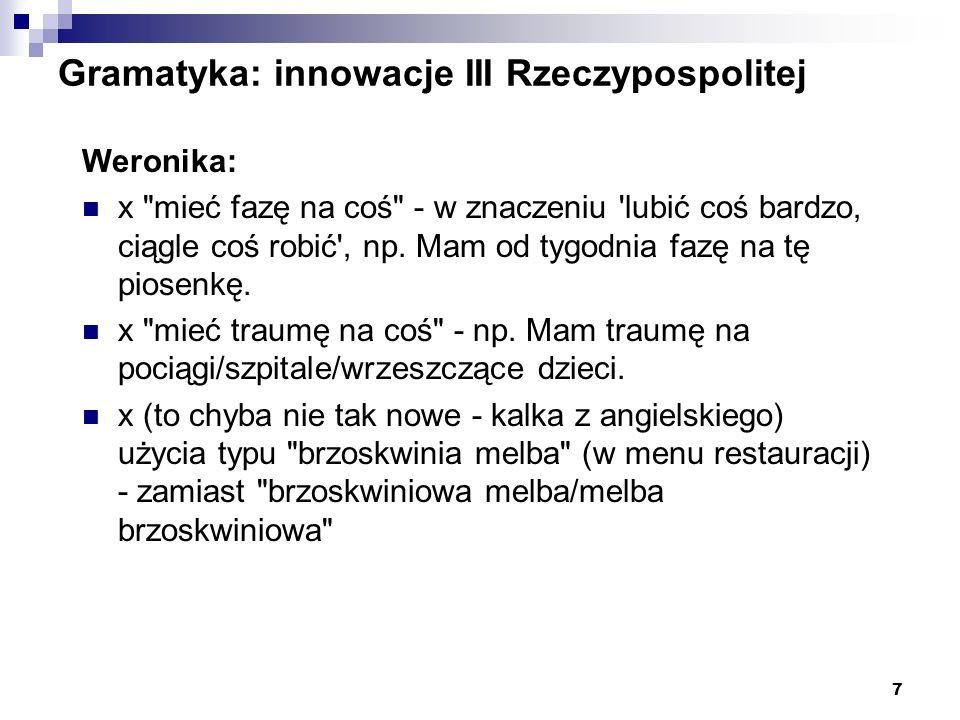 7 Gramatyka: innowacje III Rzeczypospolitej Weronika: x