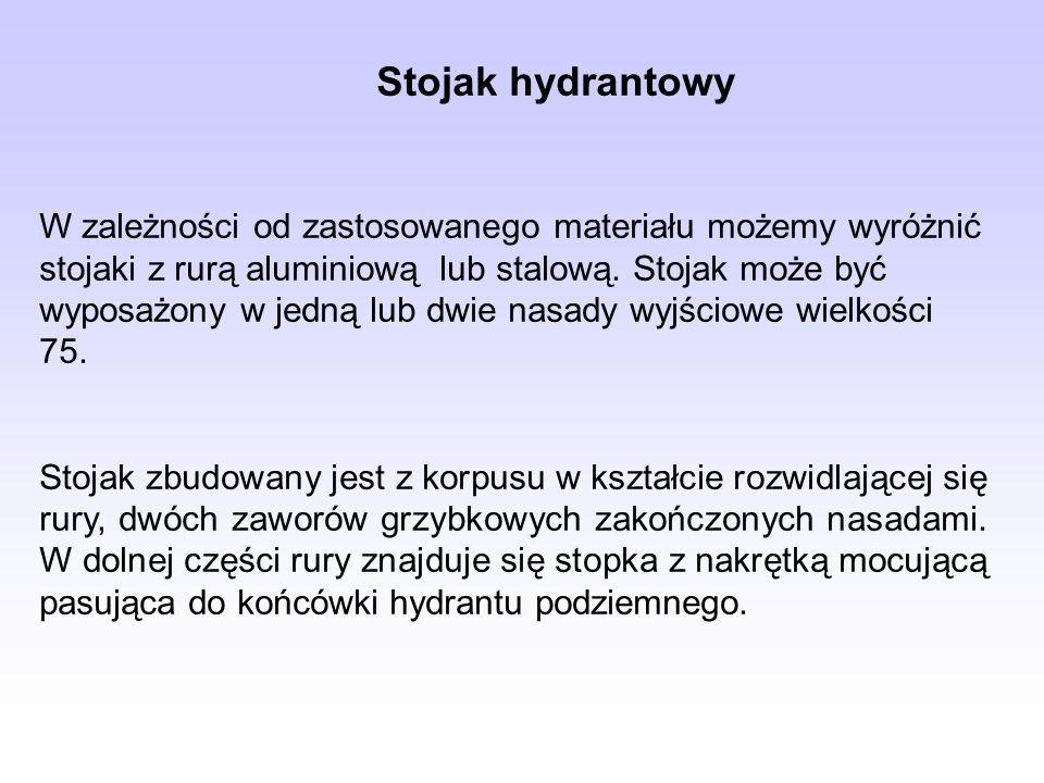 Stojak hydrantowy W zależności od zastosowanego materiału możemy wyróżnić stojaki z rurą aluminiową lub stalową. Stojak może być wyposażony w jedną lu
