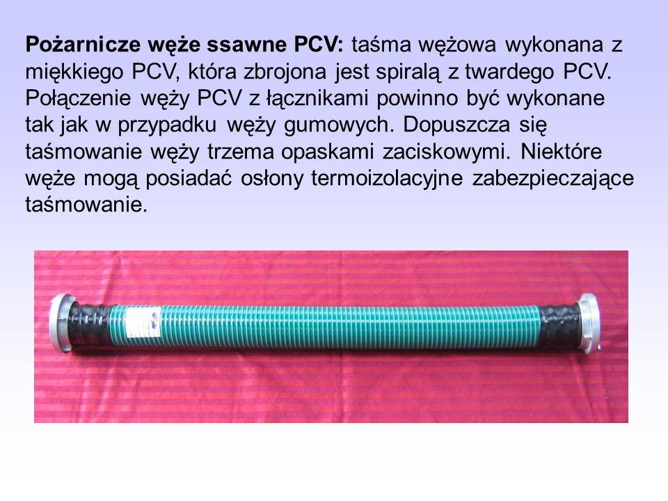 Pożarnicze węże ssawne PCV: taśma wężowa wykonana z miękkiego PCV, która zbrojona jest spiralą z twardego PCV. Połączenie węży PCV z łącznikami powinn