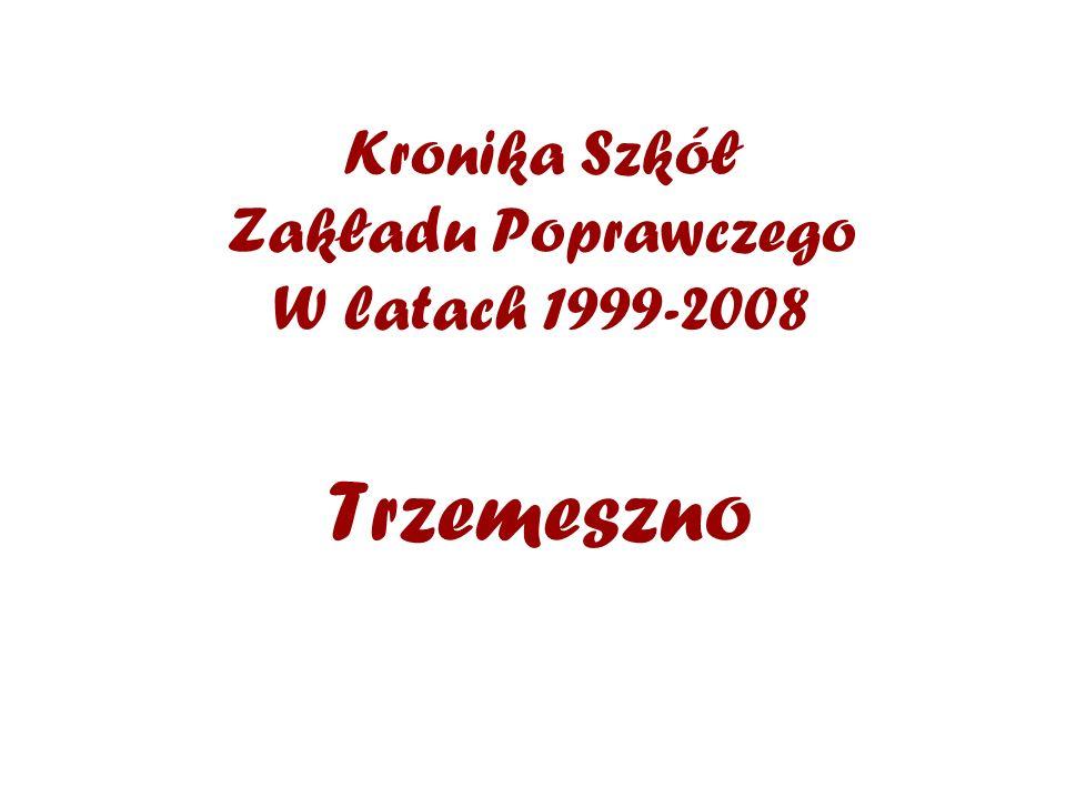 Kronika Szkół Zakładu Poprawczego W latach 1999-2008 Trzemeszno