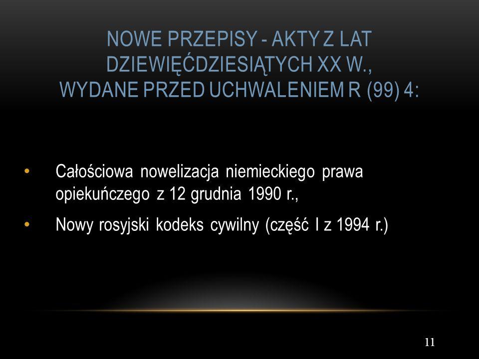 NOWE PRZEPISY - AKTY Z LAT DZIEWIĘĆDZIESIĄTYCH XX W., WYDANE PRZED UCHWALENIEM R (99) 4: 11 Całościowa nowelizacja niemieckiego prawa opiekuńczego z 1