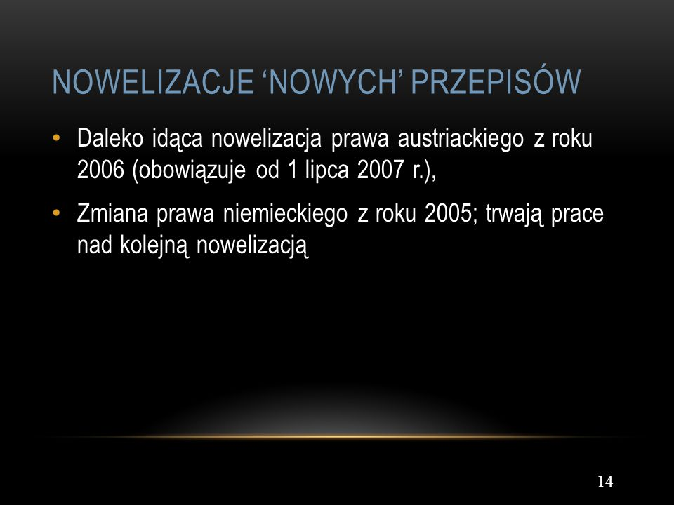 NOWELIZACJE NOWYCH PRZEPISÓW 14 Daleko idąca nowelizacja prawa austriackiego z roku 2006 (obowiązuje od 1 lipca 2007 r.), Zmiana prawa niemieckiego z
