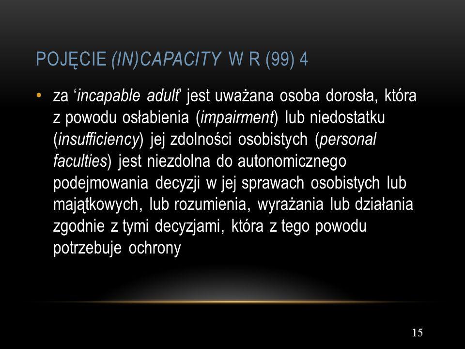 POJĘCIE (IN)CAPACITY W R (99) 4 15 za incapable adult jest uważana osoba dorosła, która z powodu osłabienia ( impairment ) lub niedostatku ( insuffici