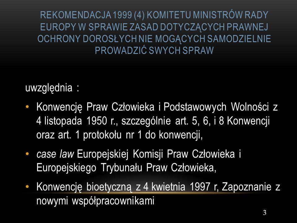 REKOMENDACJA 1999 (4) KOMITETU MINISTRÓW RADY EUROPY W SPRAWIE ZASAD DOTYCZĄCYCH PRAWNEJ OCHRONY DOROSŁYCH NIE MOGĄCYCH SAMODZIELNIE PROWADZIĆ SWYCH S