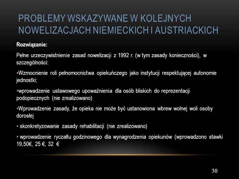 PROBLEMY WSKAZYWANE W KOLEJNYCH NOWELIZACJACH NIEMIECKICH I AUSTRIACKICH 30 Rozwiązanie: Pełne urzeczywistnienie zasad nowelizacji z 1992 r. (w tym za