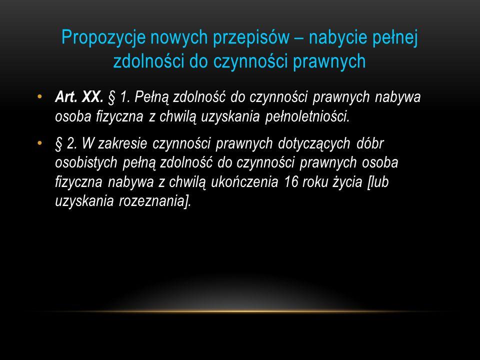 Propozycje nowych przepisów – nabycie pełnej zdolności do czynności prawnych Art. XX. § 1. Pełną zdolność do czynności prawnych nabywa osoba fizyczna
