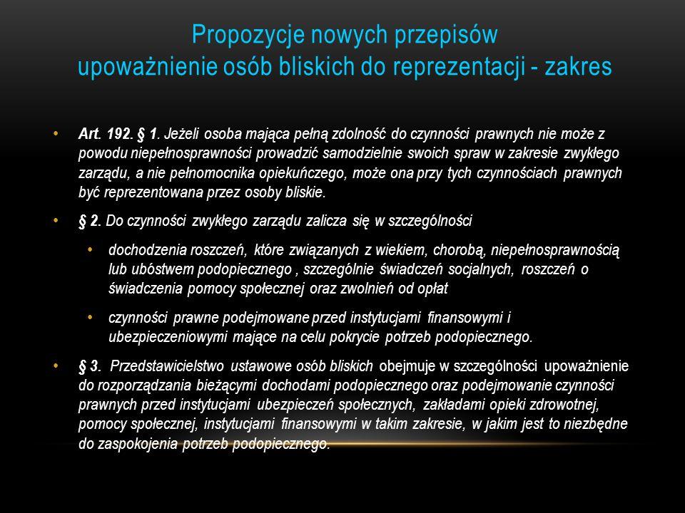 Propozycje nowych przepisów upoważnienie osób bliskich do reprezentacji - zakres Art. 192. § 1. Jeżeli osoba mająca pełną zdolność do czynności prawny