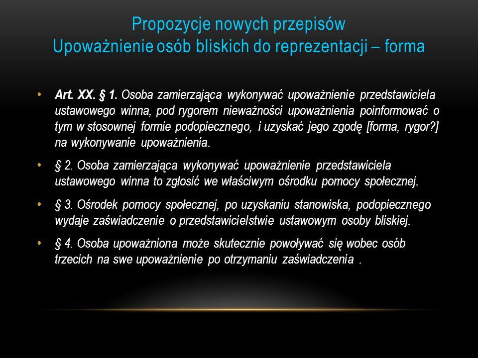 Propozycje nowych przepisów Upoważnienie osób bliskich do reprezentacji – forma Art. XX. § 1. Osoba zamierzająca wykonywać upoważnienie przedstawiciel