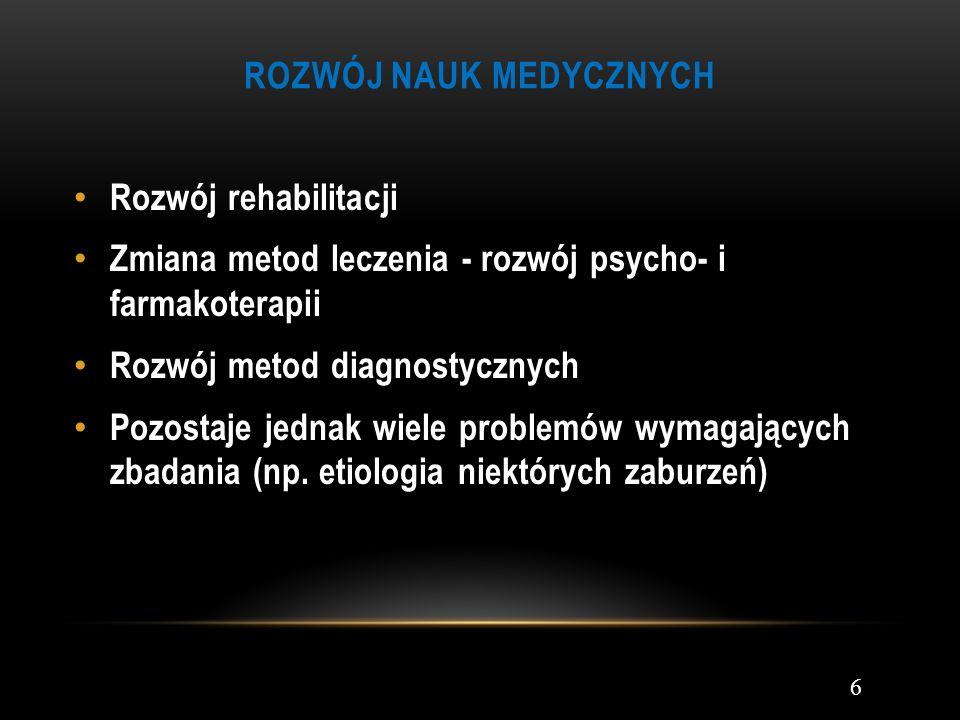 ROZWÓJ NAUK MEDYCZNYCH Rozwój rehabilitacji Zmiana metod leczenia - rozwój psycho- i farmakoterapii Rozwój metod diagnostycznych Pozostaje jednak wiel