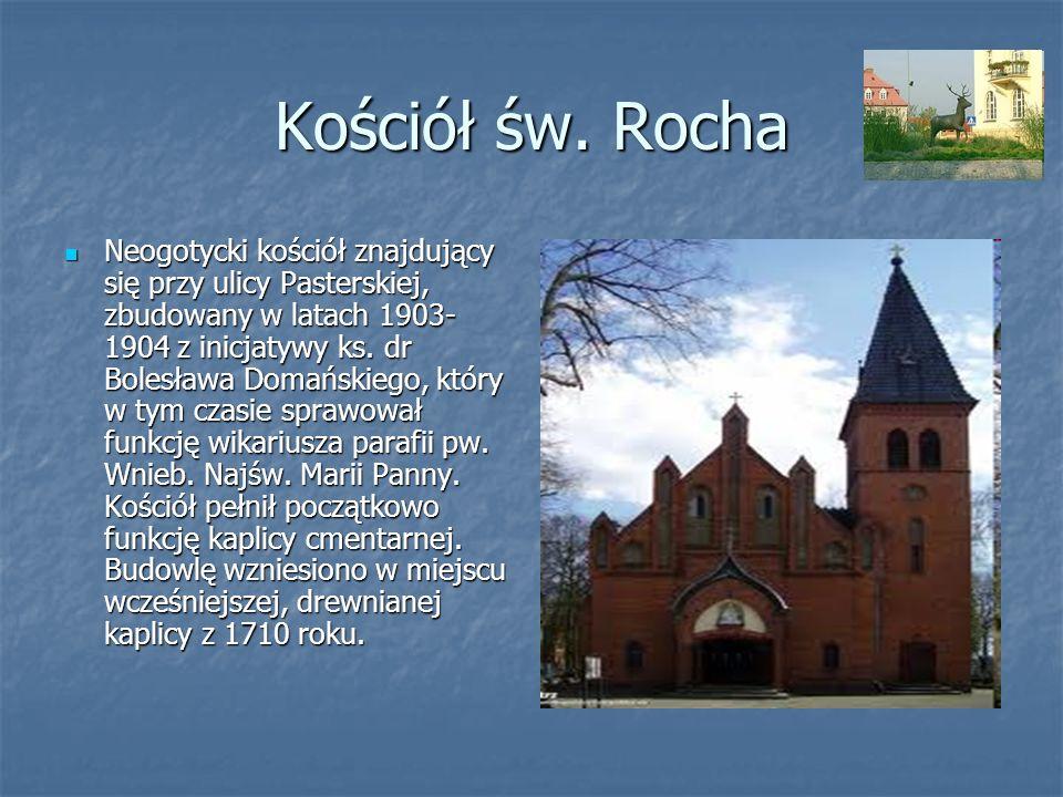 Kościół św. Rocha Neogotycki kościół znajdujący się przy ulicy Pasterskiej, zbudowany w latach 1903- 1904 z inicjatywy ks. dr Bolesława Domańskiego, k
