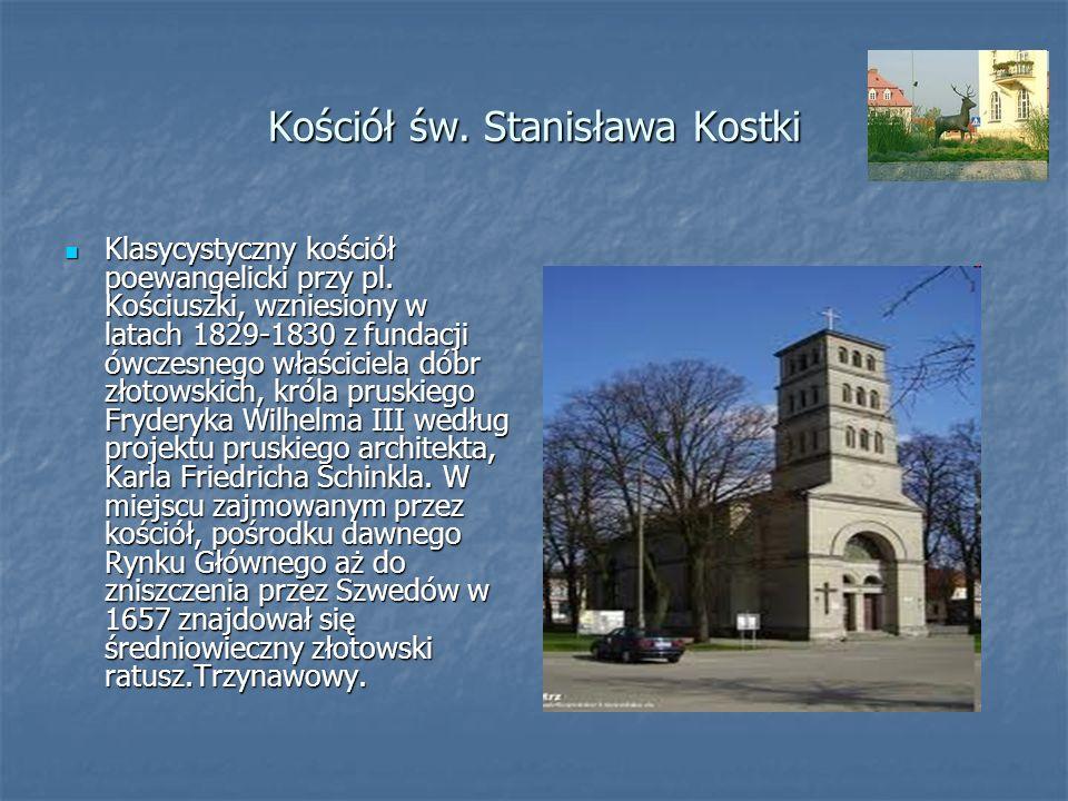 Kościół św. Stanisława Kostki Klasycystyczny kościół poewangelicki przy pl. Kościuszki, wzniesiony w latach 1829-1830 z fundacji ówczesnego właściciel