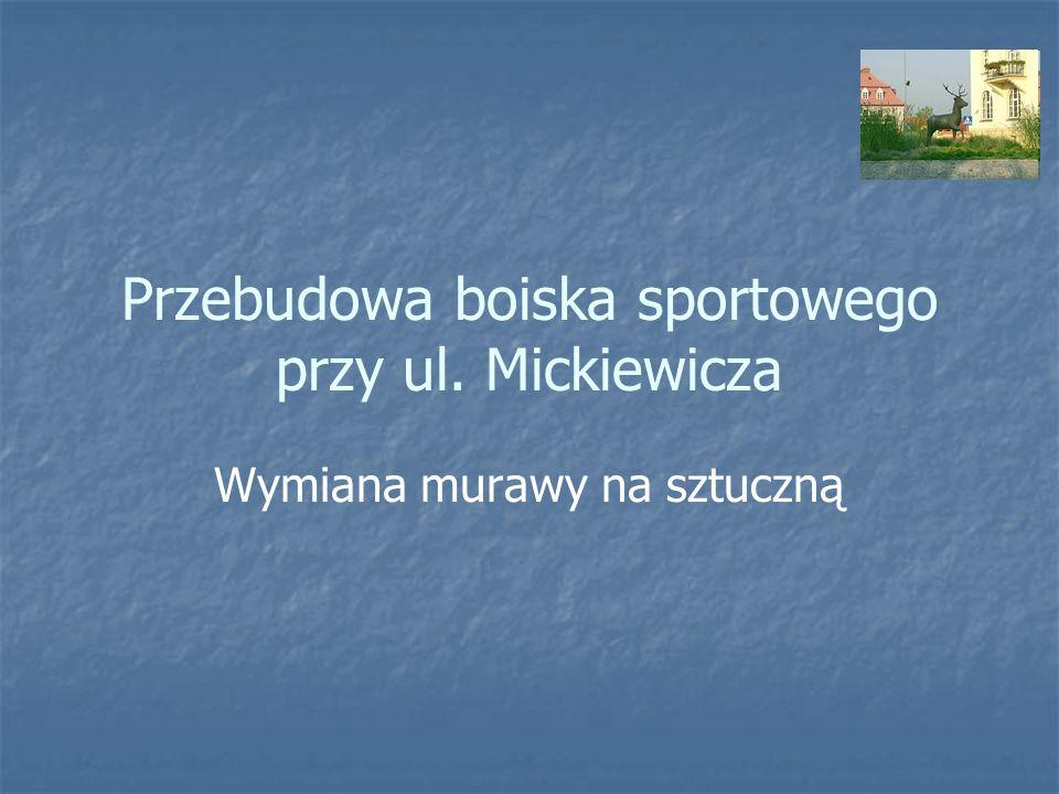 Przebudowa boiska sportowego przy ul. Mickiewicza Wymiana murawy na sztuczną