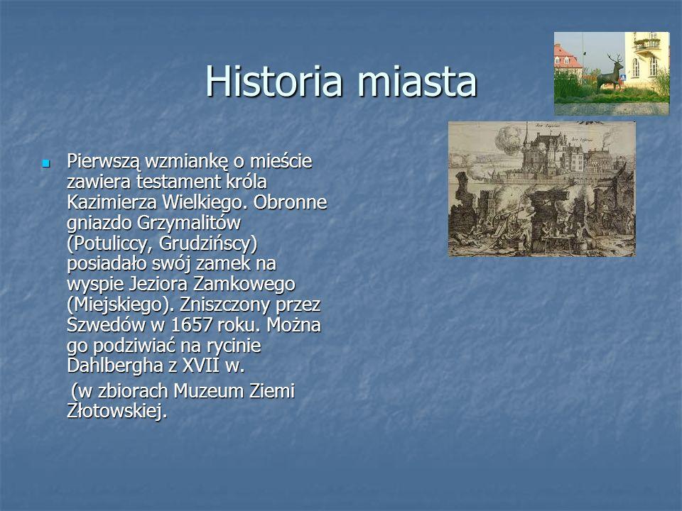 Historia miasta Pierwszą wzmiankę o mieście zawiera testament króla Kazimierza Wielkiego. Obronne gniazdo Grzymalitów (Potuliccy, Grudzińscy) posiadał