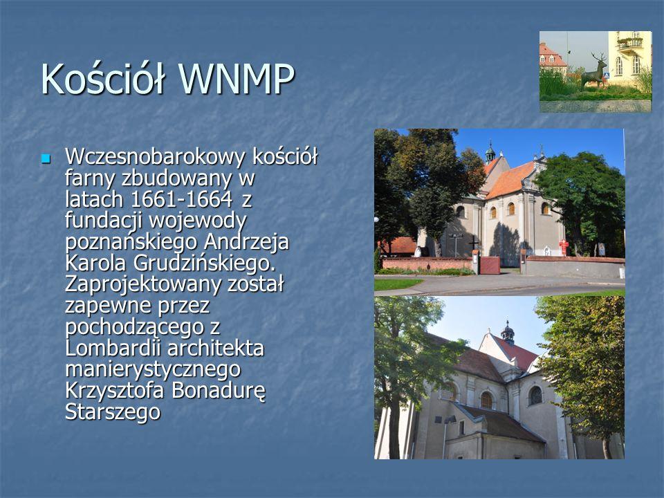 Kościół WNMP Wczesnobarokowy kościół farny zbudowany w latach 1661-1664 z fundacji wojewody poznańskiego Andrzeja Karola Grudzińskiego. Zaprojektowany