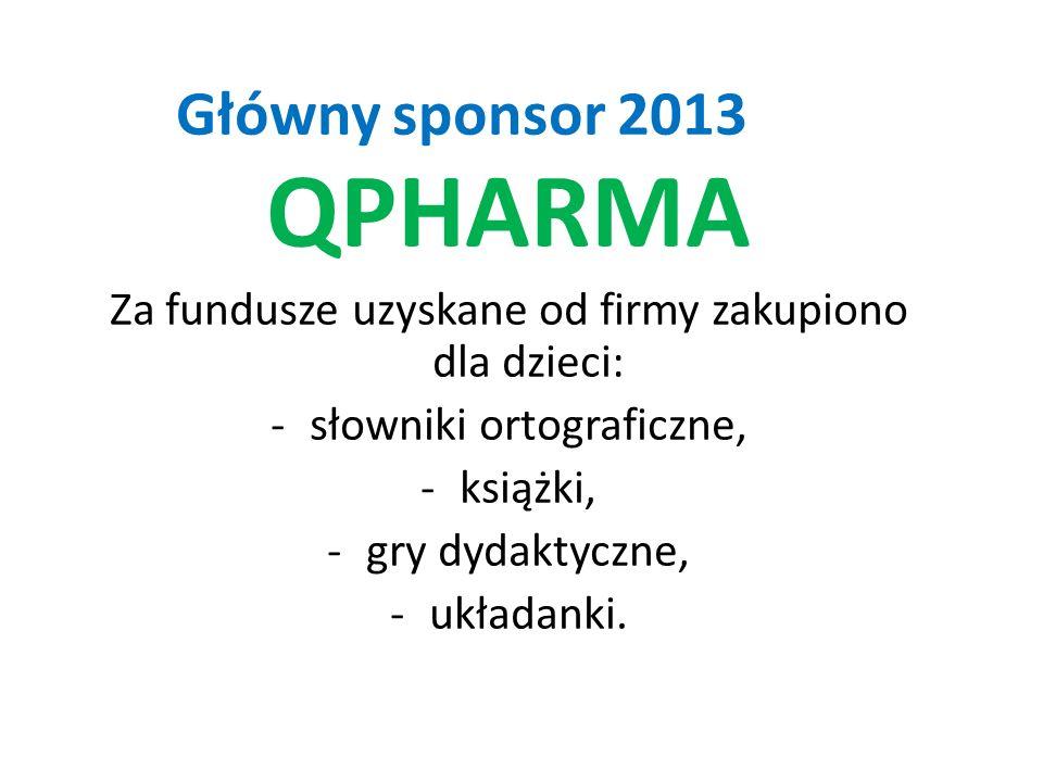 Główny sponsor 2013 QPHARMA Za fundusze uzyskane od firmy zakupiono dla dzieci: -słowniki ortograficzne, -książki, -gry dydaktyczne, -układanki.