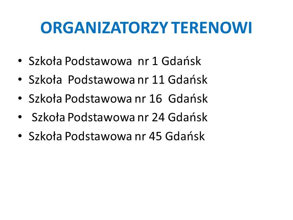 ORGANIZATORZY TERENOWI Szkoła Podstawowa nr 1 Gdańsk Szkoła Podstawowa nr 11 Gdańsk Szkoła Podstawowa nr 16 Gdańsk Szkoła Podstawowa nr 24 Gdańsk Szko