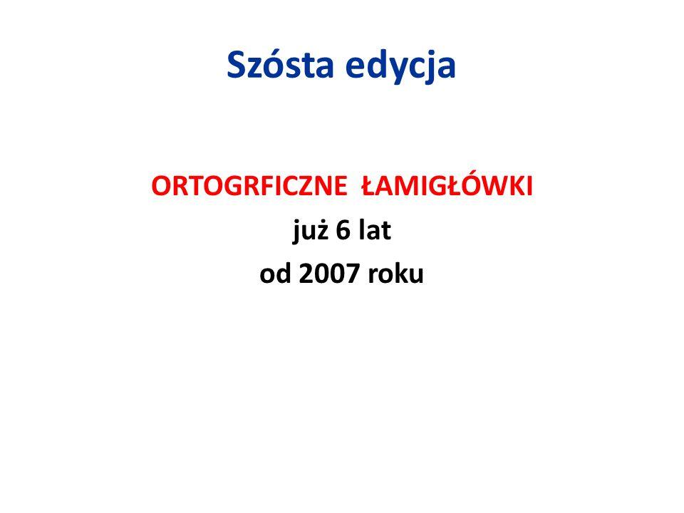 Szósta edycja ORTOGRFICZNE ŁAMIGŁÓWKI już 6 lat od 2007 roku
