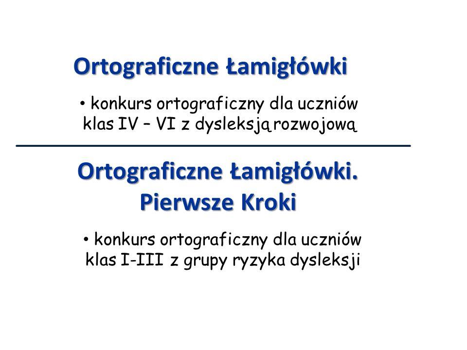 Ortograficzne Łamigłówki konkurs ortograficzny dla uczniów klas IV – VI z dysleksją rozwojową Ortograficzne Łamigłówki. Pierwsze Kroki konkurs ortogra