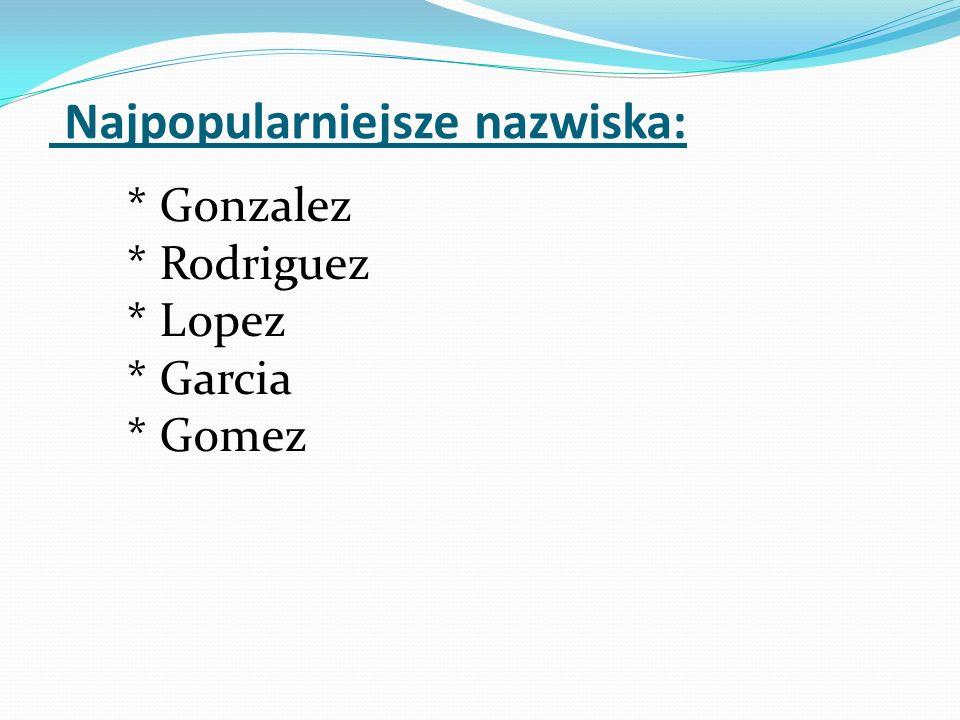 Najpopularniejsze nazwiska: * Gonzalez * Rodriguez * Lopez * Garcia * Gomez
