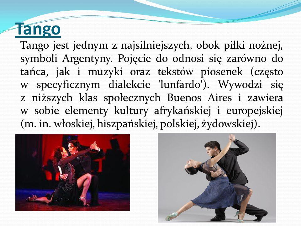 Tango Tango jest jednym z najsilniejszych, obok piłki nożnej, symboli Argentyny. Pojęcie do odnosi się zarówno do tańca, jak i muzyki oraz tekstów pio