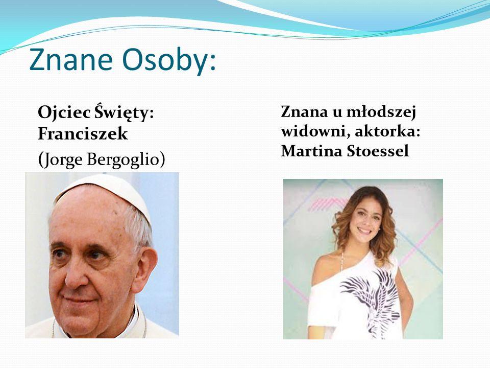 Znane Osoby: Ojciec Święty: Franciszek (Jorge Bergoglio) Znana u młodszej widowni, aktorka: Martina Stoessel
