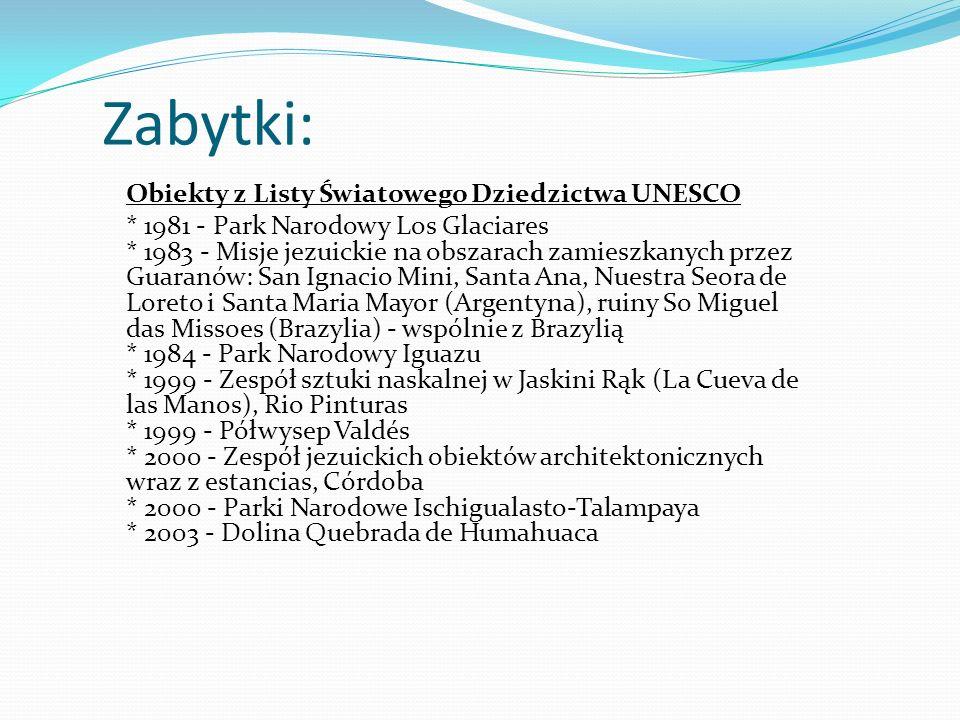 Zabytki: Obiekty z Listy Światowego Dziedzictwa UNESCO * 1981 - Park Narodowy Los Glaciares * 1983 - Misje jezuickie na obszarach zamieszkanych przez