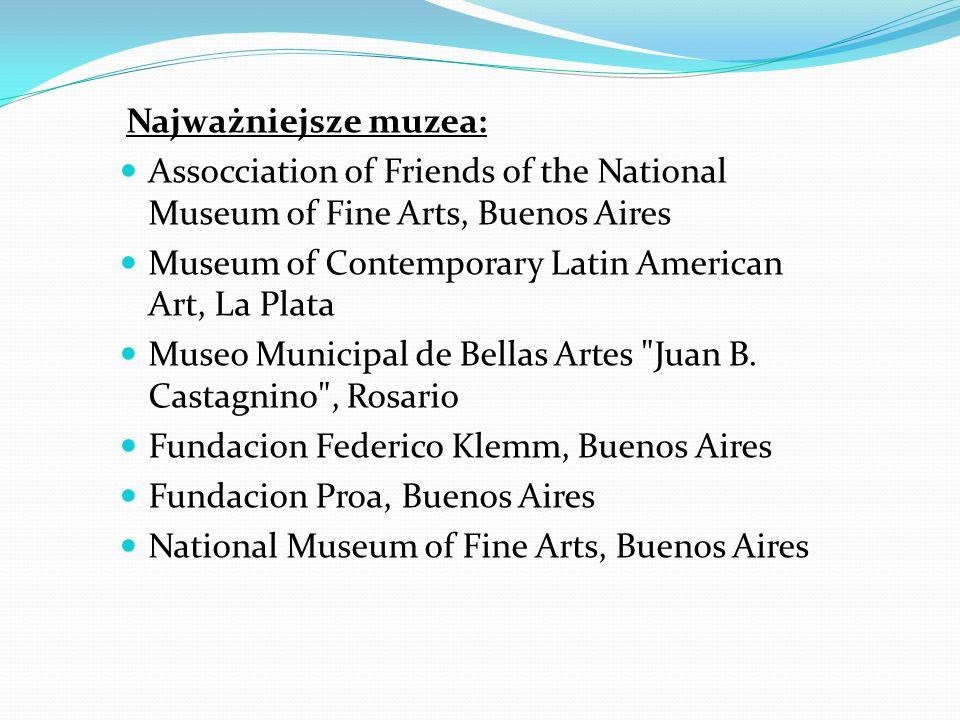 Najważniejsze muzea: Assocciation of Friends of the National Museum of Fine Arts, Buenos Aires Museum of Contemporary Latin American Art, La Plata Mus