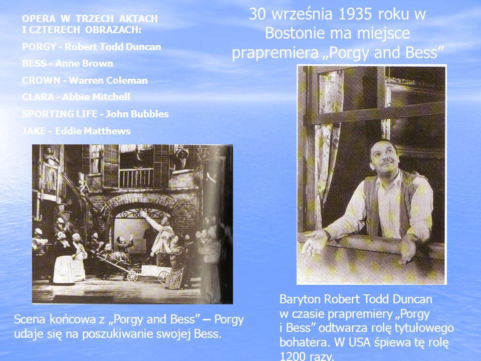 30 września 1935 roku w Bostonie ma miejsce prapremiera Porgy and Bess Scena końcowa z Porgy and Bess – Porgy udaje się na poszukiwanie swojej Bess. B