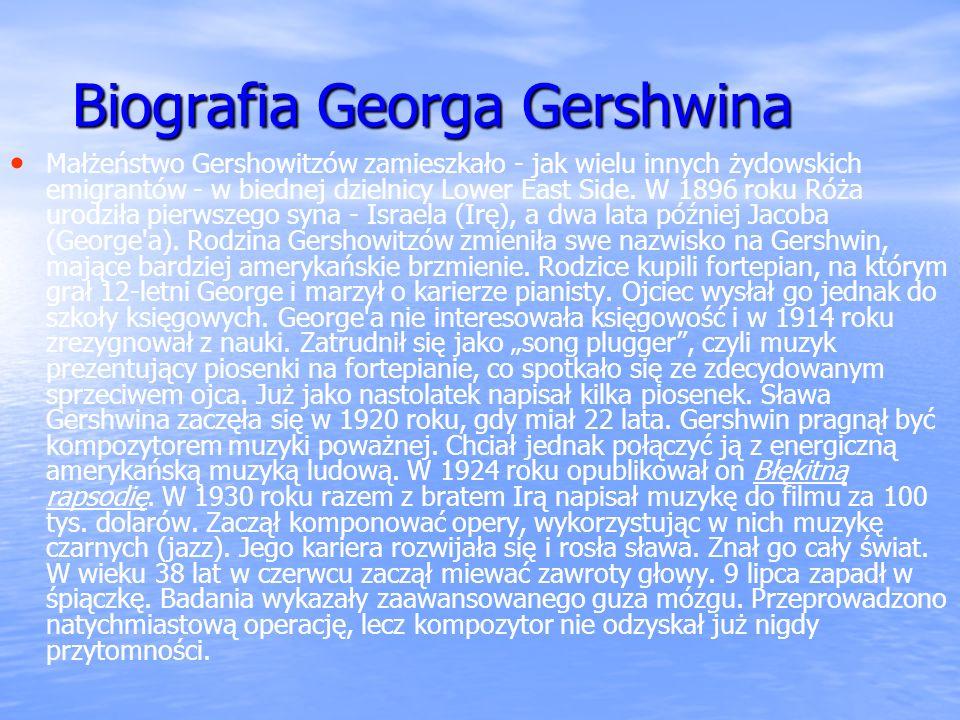 Biografia Georga Gershwina Małżeństwo Gershowitzów zamieszkało - jak wielu innych żydowskich emigrantów - w biednej dzielnicy Lower East Side. W 1896