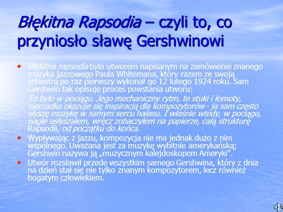 Błękitna Rapsodia – czyli to, co przyniosło sławę Gershwinowi Błękitna rapsodia była utworem napisanym na zamówienie znanego muzyka jazzowego Paula Wh