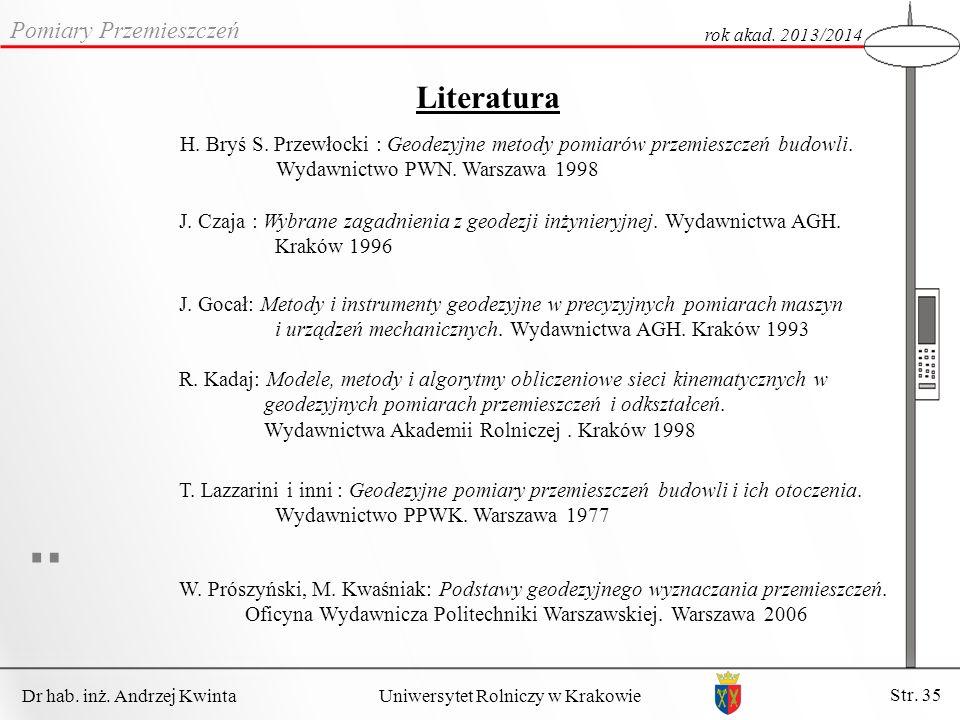 Dr hab. inż. Andrzej Kwinta Str. 35 Uniwersytet Rolniczy w Krakowie Pomiary Przemieszczeń rok akad. 2013/2014 Literatura J. Gocał: Metody i instrument