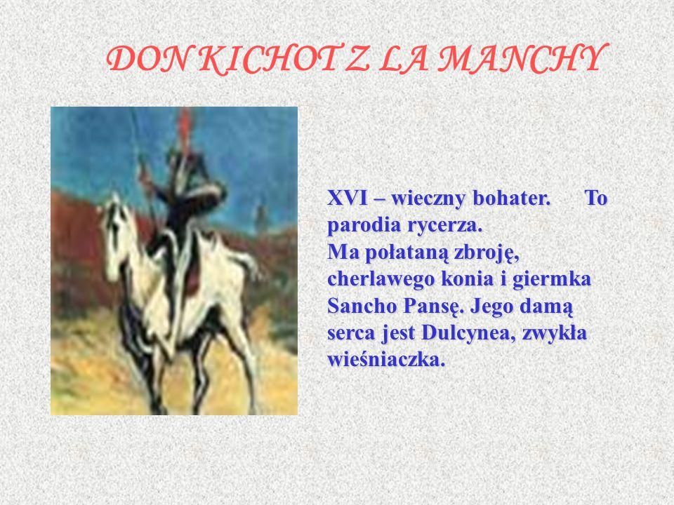 DON KICHOT Z LA MANCHY XVI – wieczny bohater.To parodia rycerza.