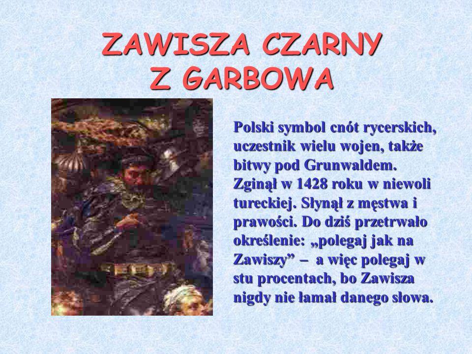 ZAWISZA CZARNY Z GARBOWA Polski symbol cnót rycerskich, uczestnik wielu wojen, także bitwy pod Grunwaldem.