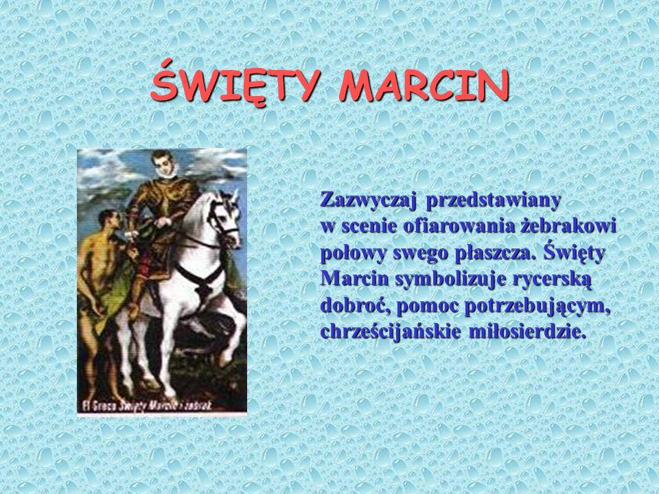 ŚWIĘTY MARCIN Zazwyczaj przedstawiany w scenie ofiarowania żebrakowi połowy swego płaszcza.