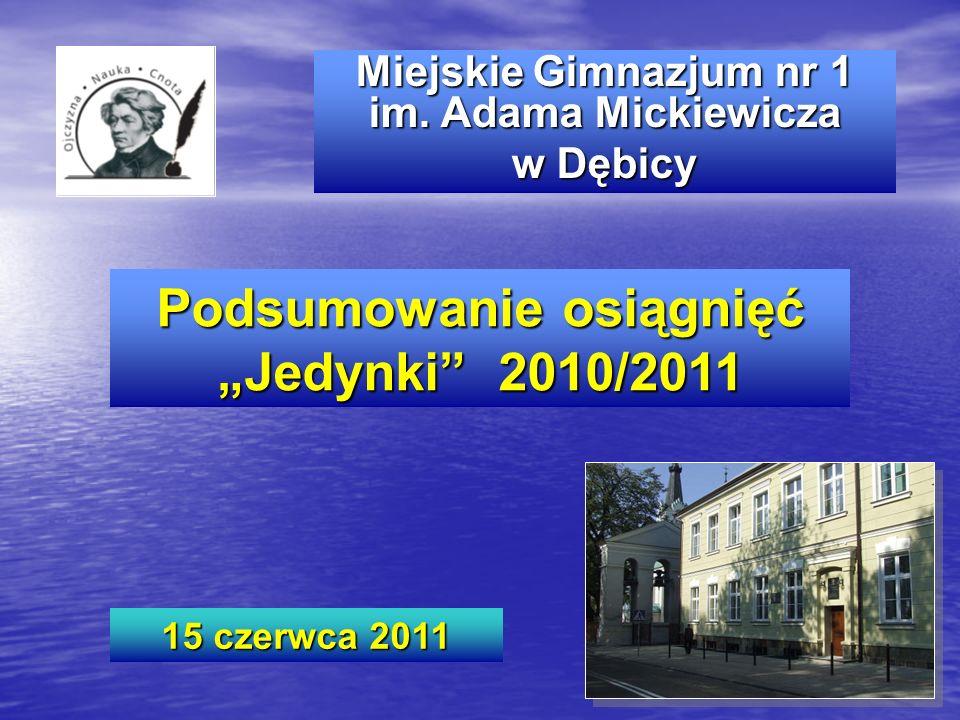 Miejskie Gimnazjum nr 1 im. Adama Mickiewicza w Dębicy Podsumowanie osiągnięć Jedynki 2010/2011 15 czerwca 2011