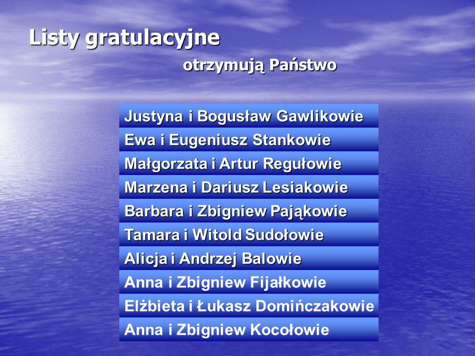 Listy gratulacyjne otrzymują Państwo Justyna i Bogusław Gawlikowie Ewa i Eugeniusz Stankowie Małgorzata i Artur Regułowie Marzena i Dariusz Lesiakowie