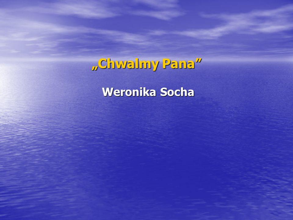 Chwalmy Pana Weronika Socha