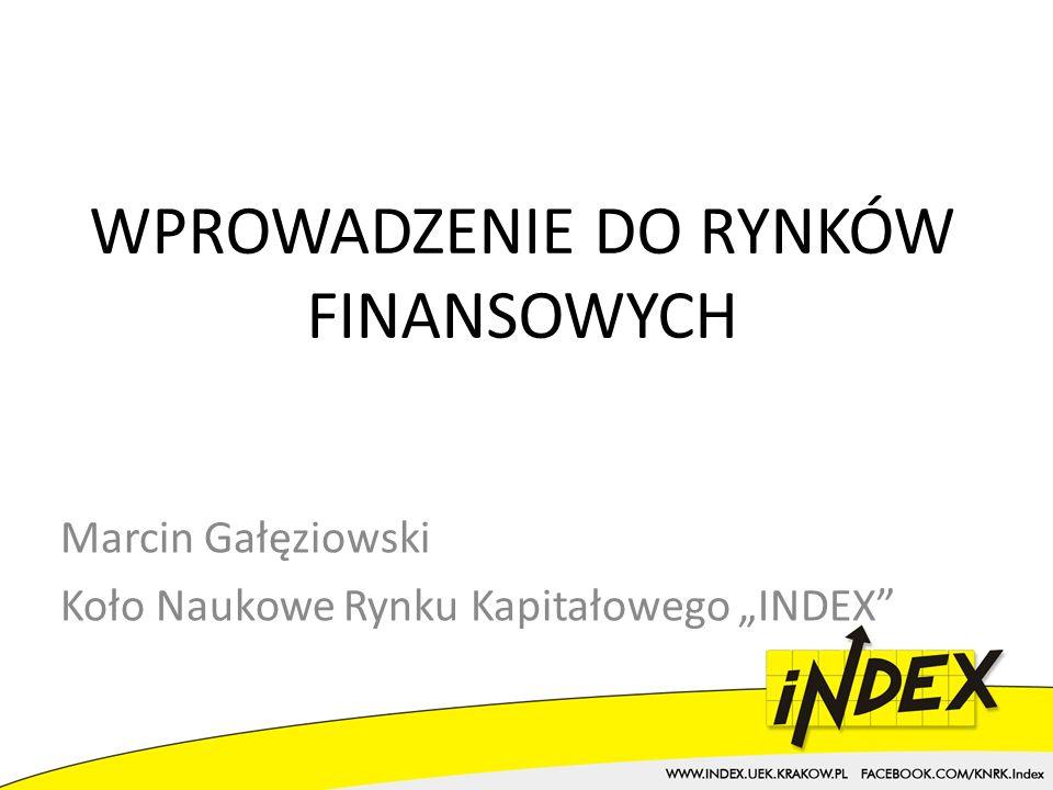 WPROWADZENIE DO RYNKÓW FINANSOWYCH Marcin Gałęziowski Koło Naukowe Rynku Kapitałowego INDEX