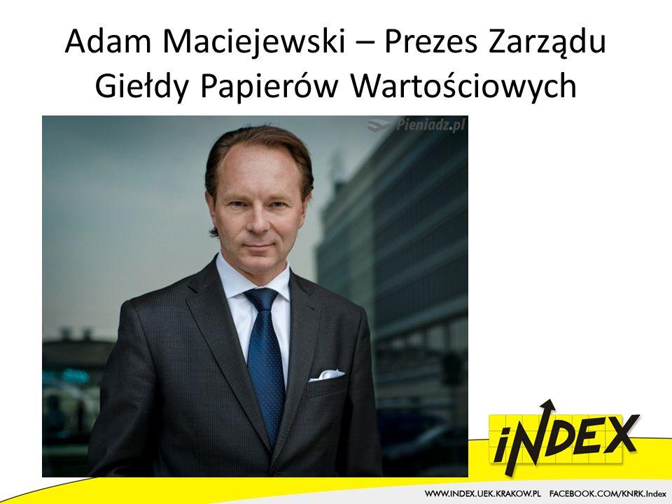 Adam Maciejewski – Prezes Zarządu Giełdy Papierów Wartościowych