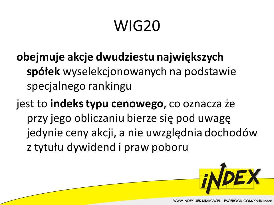 WIG20 obejmuje akcje dwudziestu największych spółek wyselekcjonowanych na podstawie specjalnego rankingu jest to indeks typu cenowego, co oznacza że przy jego obliczaniu bierze się pod uwagę jedynie ceny akcji, a nie uwzględnia dochodów z tytułu dywidend i praw poboru