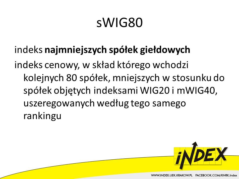 sWIG80 indeks najmniejszych spółek giełdowych indeks cenowy, w skład którego wchodzi kolejnych 80 spółek, mniejszych w stosunku do spółek objętych indeksami WIG20 i mWIG40, uszeregowanych według tego samego rankingu