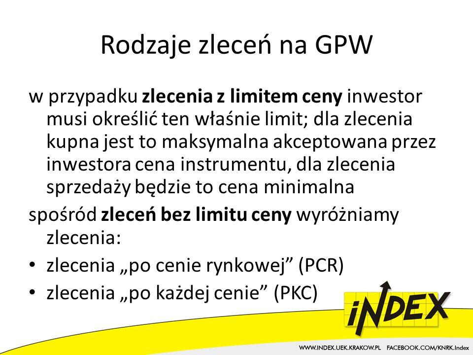 Rodzaje zleceń na GPW w przypadku zlecenia z limitem ceny inwestor musi określić ten właśnie limit; dla zlecenia kupna jest to maksymalna akceptowana przez inwestora cena instrumentu, dla zlecenia sprzedaży będzie to cena minimalna spośród zleceń bez limitu ceny wyróżniamy zlecenia: zlecenia po cenie rynkowej (PCR) zlecenia po każdej cenie (PKC)