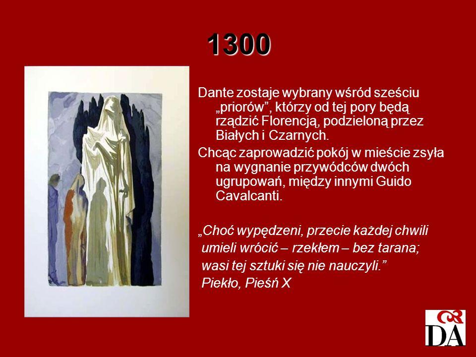 1300 Dante zostaje wybrany wśród sześciu priorów, którzy od tej pory będą rządzić Florencją, podzieloną przez Białych i Czarnych. Chcąc zaprowadzić po