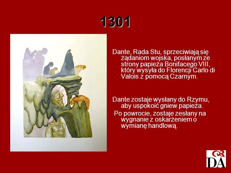 1301 Dante, Rada Stu, sprzeciwiają się żądaniom wojska, posłanym ze strony papieża Bonifacego VIII, który wysyła do Florencji Carlo di Valois z pomocą