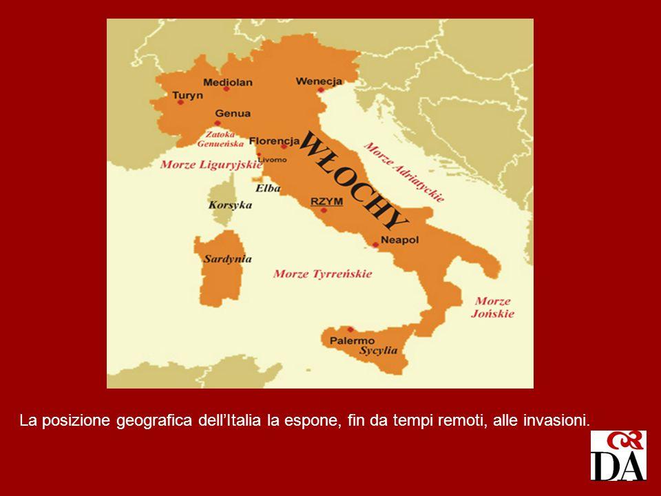 La posizione geografica dellItalia la espone, fin da tempi remoti, alle invasioni.