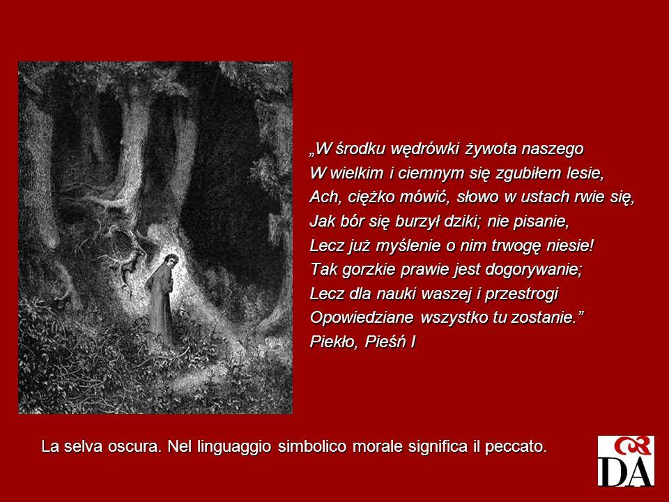La selva oscura. Nel linguaggio simbolico morale significa il peccato. W środku wędrówki żywota naszego W wielkim i ciemnym się zgubiłem lesie, Ach, c